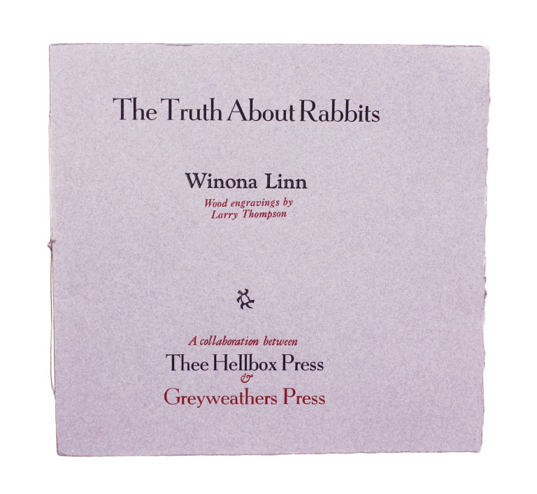 The Truth About Rabbits; | Wood engravings by Larry Thompson | A collaboration between Thee Hellbox Press & Greyweathers Press. Winona LINN.