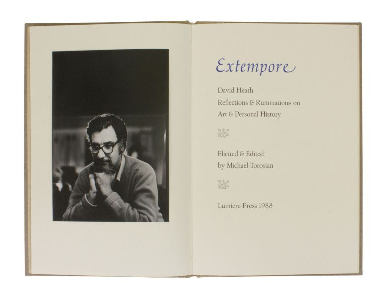 Extempore; | Reflections & Ruminations on Art & Personal History | Elicited & Edited by Michael Torosian. David HEATH.