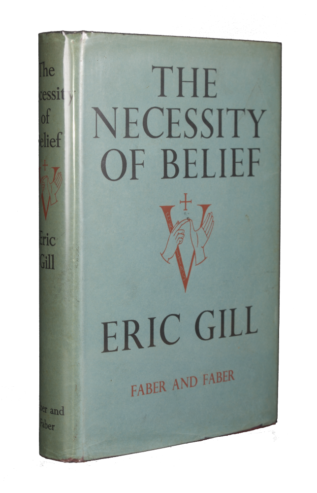 The Necessity of Belief. Eric GILL.