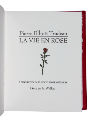Pierre Elliott Trudeau | La Vie en Rose; | A Biography Told in 80 Wood Engravings